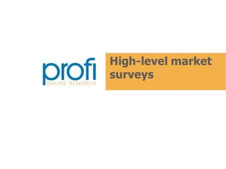 High-level market surveys. Who we are? The first company specializing in high- level execution and analysis of online market surveys.
