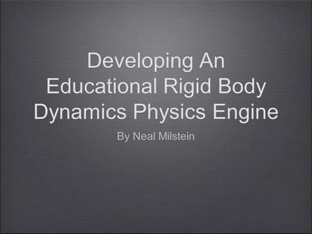Developing An Educational Rigid Body Dynamics Physics Engine By Neal Milstein.