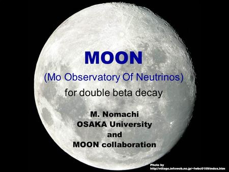 9-June-2003NDM2003 M. Nomachi M. Nomachi OSAKA University and MOON collaboration MOON (Mo Observatory Of Neutrinos) for double beta decay Photo by