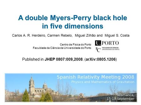 A double Myers-Perry black hole in five dimensions Published in JHEP 0807:009,2008. (arXiv:0805.1206) Carlos A. R. Herdeiro, Carmen Rebelo, Miguel Zilhão.