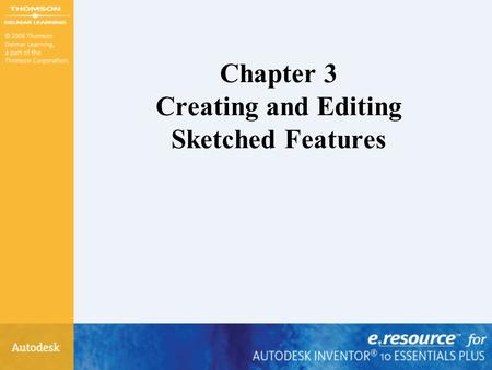 Chapter 3 Creating and Editing Sketched Features.