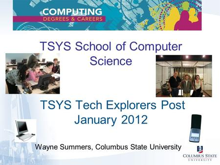 TSYS School of Computer Science TSYS Tech Explorers Post January 2012 Wayne Summers, Columbus State University.