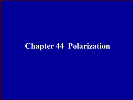 Chapter 44 Polarization. Content of this Chapter About polarization Polarizing sheets Polarization by reflection Double refraction Circular polarization.