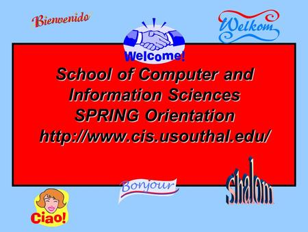 School of Computer and Information Sciences SPRING Orientation