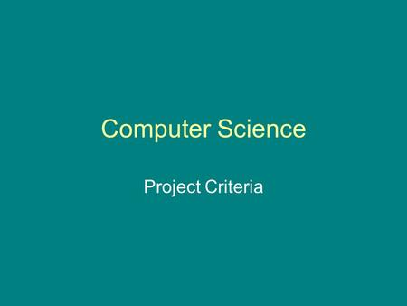Computer Science Project Criteria. Computer Science Project The project is intended to simulate the analysis, design, progamming and documentation stages.