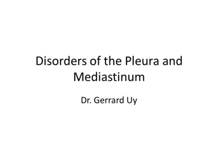 Disorders of the Pleura and Mediastinum Dr. Gerrard Uy.