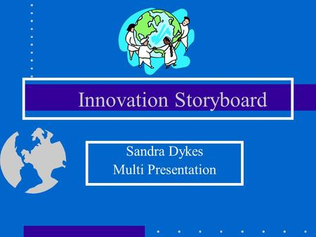 Innovation Storyboard Sandra Dykes Multi Presentation.