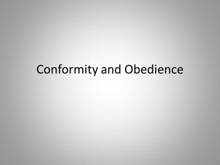 "Conformity and Obedience. CONFORMITY "" The tendency to change our perceptions, opinions, or behaviour in ways that are consistent with group norms"" (Brehm,"