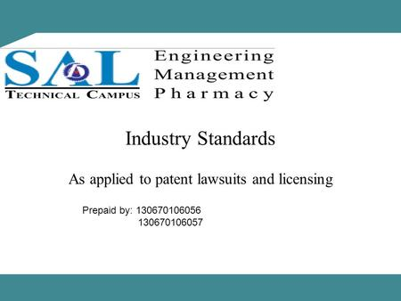 Industry Standards As applied to patent lawsuits and licensing Prepaid by: 130670106056 130670106057.