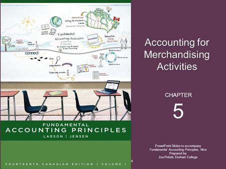 Accounting for Merchandising Activities PowerPoint Slides to accompany Fundamental Accounting Principles, 14ce Prepared by Joe Pidutti, Durham College.