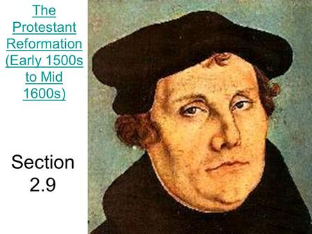 Section 2.9 The Protestant Reformation (Early 1500s to Mid 1600s)