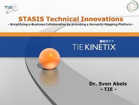STASIS Technical Innovations - Simplifying e-Business Collaboration by providing a Semantic Mapping Platform - Dr. Sven Abels - TIE -