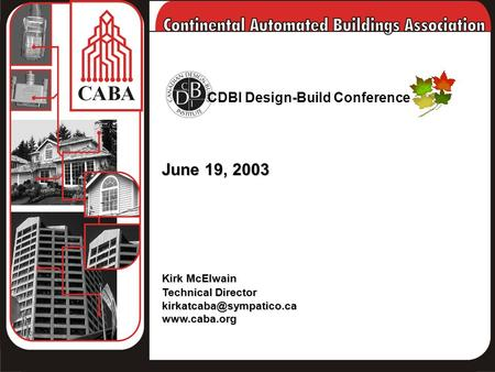 June 19, 2003 Kirk McElwain Technical Director CDBI Design-Build Conference.