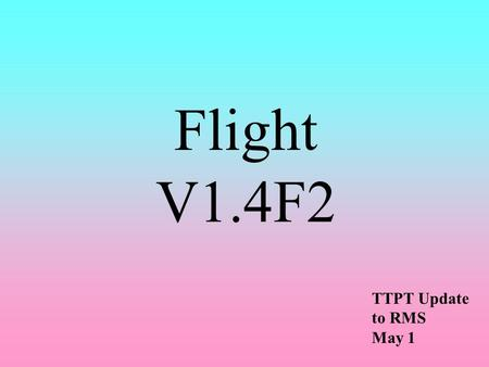 Flight V1.4F2 TTPT Update to RMS May 1. Participants of Flight V1.4F2 5 CRs 3 New CRs Andeler Constellation UBS Warburg 2 Existing CRs Electric America.