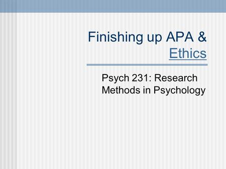 Finishing up APA & Ethics Ethics Psych 231: Research Methods in Psychology.