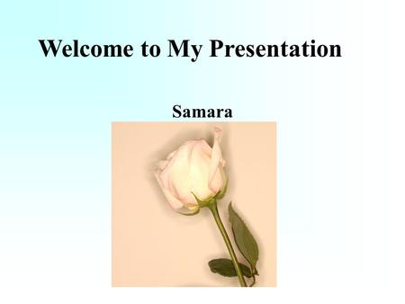 Samara Welcome to My Presentation. My School Timeline.