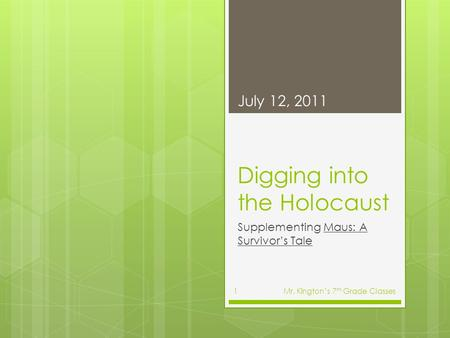 Digging into the Holocaust Supplementing Maus: A Survivor's Tale July 12, 2011 Mr. Kington's 7 th Grade Classes1.