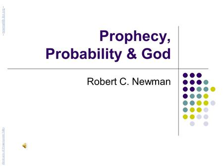 Prophecy, Probability & God Robert C. Newman Abstracts of Powerpoint Talks - newmanlib.ibri.org -newmanlib.ibri.org.