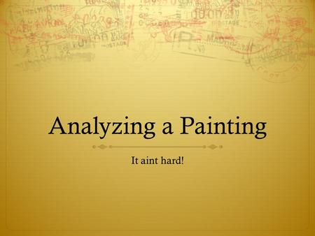 "Analyzing a Painting It aint hard!.   OBSERVING. """"Never over look the obvious"" "