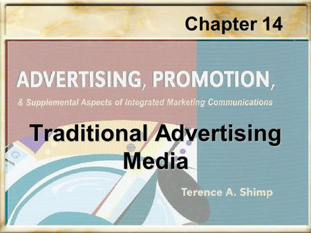 Chapter 14 Traditional Advertising Media. Advertisers attempts to select the media and vehicles whose characteristics are most compatible with the advertised.