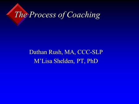 The Process of Coaching Dathan Rush, MA, CCC-SLP M'Lisa Shelden, PT, PhD.