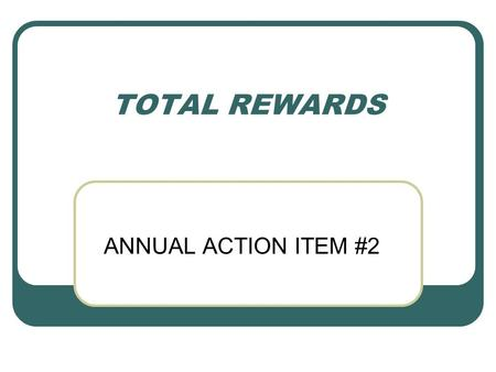 TOTAL REWARDS ANNUAL ACTION ITEM #2. 2 AGENDA  Purpose of the Presentation  Our Approach  Total Rewards Philosophy Review  Compensation- Current State/Future.