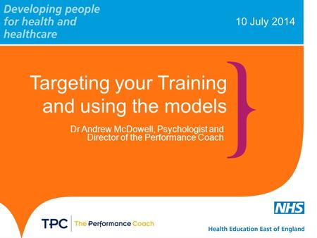 10 July 2014 Targeting your Training and using the models Dr Andrew McDowell, Psychologist and Director of the Performance Coach.