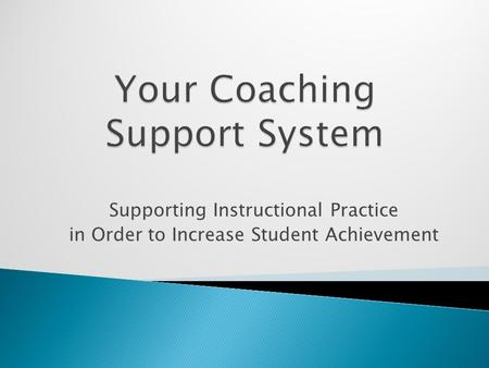 Supporting Instructional Practice in Order to Increase Student Achievement.