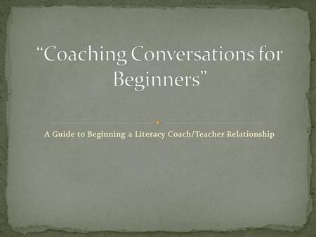 A Guide to Beginning a Literacy Coach/Teacher Relationship.