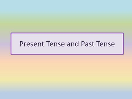 Present Tense and Past Tense. Read the verbs in the present and past tenses. Present TensePast Tense hophopped jumpjumped kickkicked playplayed skipskipped.