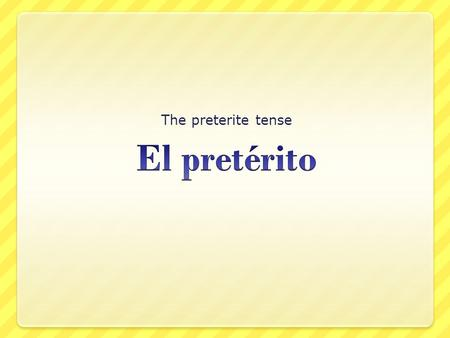The preterite tense. When it's used The preterite is used for actions that can be viewed as single events that occurred in the past. Ella caminó por el.