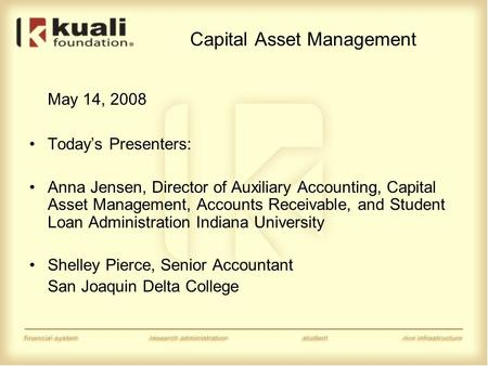 Capital Asset Management May 14, 2008 Today's Presenters: Anna Jensen, Director of Auxiliary Accounting, Capital Asset Management, Accounts Receivable,