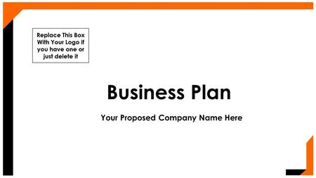 Business Plan Your Proposed Company Name Here. Mission / Purpose of Your Business Give an overview here.