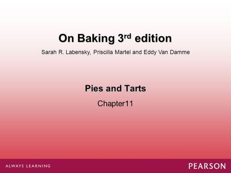 Pies and Tarts Chapter11 Sarah R. Labensky, Priscilla Martel and Eddy Van Damme On Baking 3 rd edition.