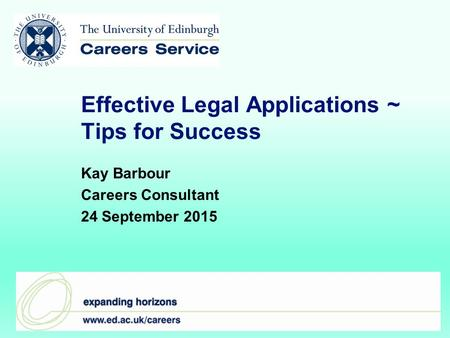 Effective Legal Applications ~ Tips for Success Kay Barbour Careers Consultant 24 September 2015.