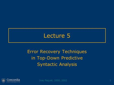 Joey Paquet, 2000, 20021 Lecture 5 Error Recovery Techniques in Top-Down Predictive Syntactic Analysis.