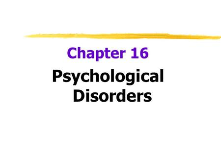 "Chapter 16 Psychological Disorders.  Psychological Disorder  a ""harmful dysfunction"" in which behavior is judged to be:  atypical--not enough in itself."
