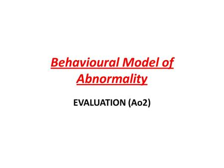 Behavioural Model of Abnormality EVALUATION (Ao2).
