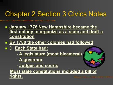 Chapter 2 Section 3 Civics Notes January 1776 New Hampshire became the first colony to organize as a state and draft a constitution By 1780 the other.