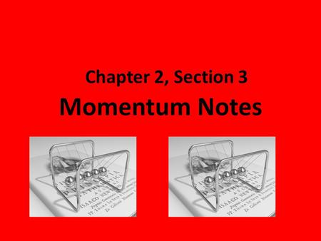 Chapter 2, Section 3 Momentum Notes. Momentum, Mass and Velocity.