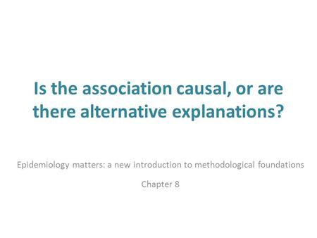 Is the association causal, or are there alternative explanations? Epidemiology matters: a new introduction to methodological foundations Chapter 8.