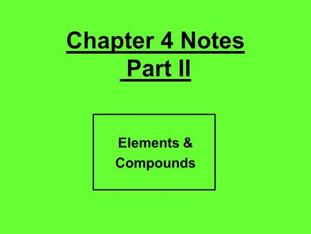 Chapter 4 Notes Part II Elements & Compounds. Matter Pure Substance (uniform composition) Mixture (variable composition) Elements (only one kind of atom)