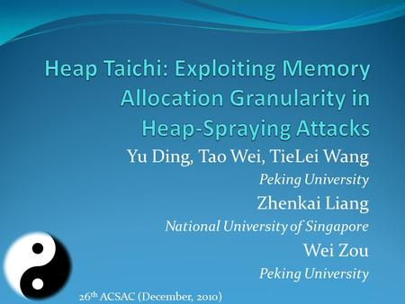 Yu Ding, Tao Wei, TieLei Wang Peking University Zhenkai Liang National University of Singapore Wei Zou Peking University 26 th ACSAC (December, 2010)