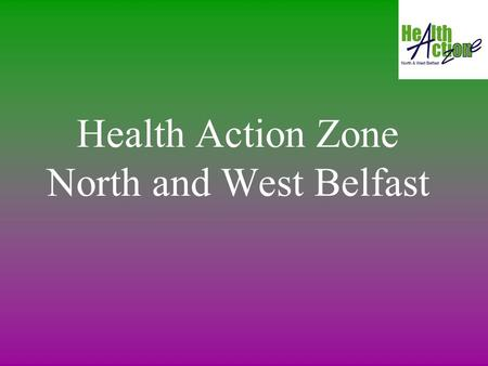 Health Action Zone North and West Belfast. Mission Statement Working together, we can reduce inequalities to create a healthier, more prosperous and socially.