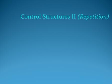 Control Structures II (Repetition). Objectives In this chapter you will: Learn about repetition (looping) control structures Explore how to construct.