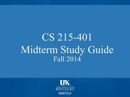 CS 215-401 Midterm Study Guide Fall 2014. General topics Definitions and rules Technical names of things Syntax of C++ constructs Meaning of C++ constructs.