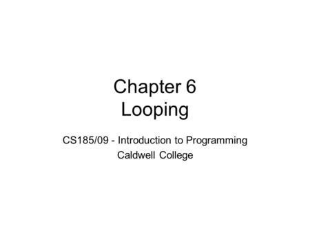 Chapter 6 Looping CS185/09 - Introduction to Programming Caldwell College.
