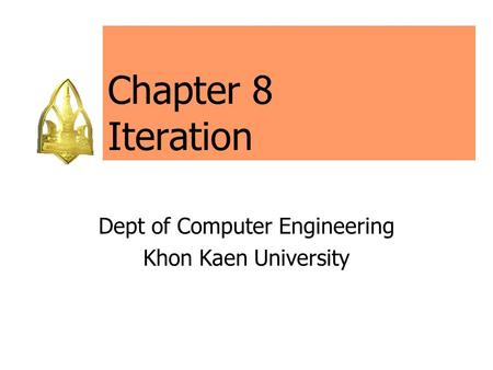 Chapter 8 Iteration Dept of Computer Engineering Khon Kaen University.