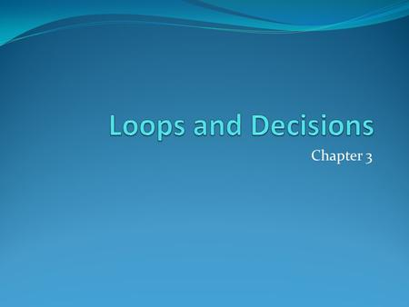 Chapter 3. Outline Relational Operators Loops Decisions Logical Operators Precedence Summary.