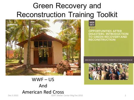 Green Recovery and Reconstruction Training Toolkit WWF – US And American Red Cross Dec 3 20101GRRT Shelter Center Mtg Dec 2010.